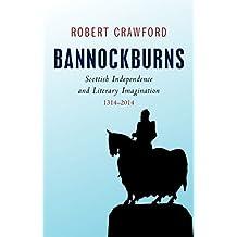 Bannockburns: Scottish Independence and the Literary Imagination, 1314-2014