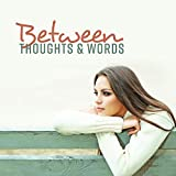 Between Thoughts & Words: The Most Relaxation New Age Music, Deep Detox Mind, Feel Good & Easy, Powerful Stress Fighter, Meditation & Yoga Music, Nature Atmosphere, Sweet Home