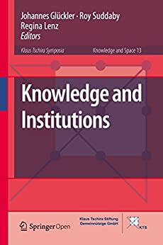 Knowledge and Institutions (Knowledge and Space Book 13) (English Edition) par [Johannes Glückler, Roy Suddaby, Regina Lenz]