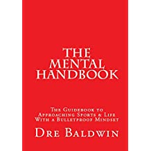 The Mental Handbook: The Guidebook to Approaching Sports & Life With a Bulletproof Mindset (English Edition)