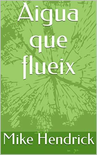 Aigua que flueix (Catalan Edition) por Mike  Hendrick