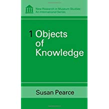 Objects of Knowledge (New Research in Museum Studies) by Susan M. Pearce (Contributor), Susan Pearce (Editor) (1-Dec-2000) Hardcover