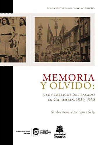 Descargar Libro Memoria y olvido: usos públicos del pasado en Colombia, 1930-1960 (Textos de Ciencias Humanas nº 2) de Sandra Patricia Rodríguez Ávila