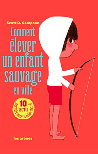 Comment élever un enfant sauvage en ville (AR.EDUCATION) par Scott Sampson