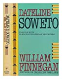 Dateline Soweto: Travels With Black South African Reporters by William Finnegan front cover