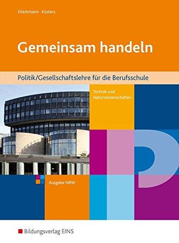 Gemeinsam handeln: Politik/Gesellschaftslehre für die Berufsschule Technik/Naturwissenschaften - Ausgabe NRW: Schülerband