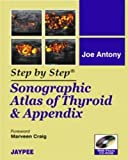 Step By Step Sonographic Atlas Of Thyroid & Appendix With Photo Cd-Rom