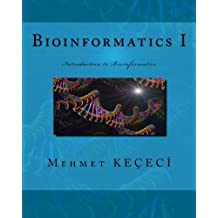 Bioinformatics I: Introduction to Bioinformatics (Volume 1) by Mehmet Ke???ci (2015-04-18)