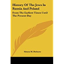 History of the Jews in Russia and Poland: From the Earliest Times Until the Present Day