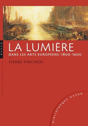 La lumière dans les arts européens : 1800-1900 par Pierre Pinchon