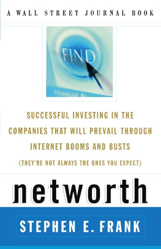 Networth: Successful Investing in the Companies That Will Prevail through Internet Booms and Busts: A Guide to Investing in the Internet Economy (Wall Street Journal Book) (Wall Street Journal Online)