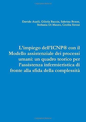L'impiego dell'ICNP® con il modello assistenziale dei processi umani. Un quadro teorico per l'assistenza infermieristica di fronte alla sfida della complessità