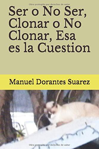 Ser o No  Ser,  Clonar  o  No  Clonar,  Esa es  la  Cuestion por Manuel Dorantes  Suarez