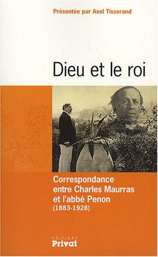 Dieu et le roi : Correspondance entre Charles Maurras et l'abbé Penon (1883-1928)