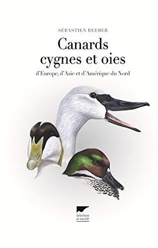 Canards, cygnes et oies. d'Europe, d'Asie et d'Amérique du Nord par Sebastien Reeber