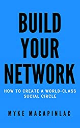 Build Your Network: How to Create a World-Class Social Circle