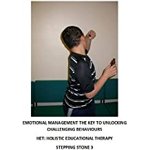 EMOTIONAL MANAGEMENT THE KEY TO UNLOCKING CHALLENGING BEHAVIOURS (Step by step guide to managing problem behaviour in children Book 4) (English Edition)