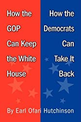 How the GOP Can Keep the White House, How the Democrats Can Take It Back