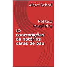 10 contradições de notórios caras de pau: Política brasileira (Portuguese Edition)