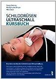 Schilddrüsen-Ultraschall Kursbuch. Der österreichische Schilddrüsen-Ultraschallkurs ( 18. März 2013 )