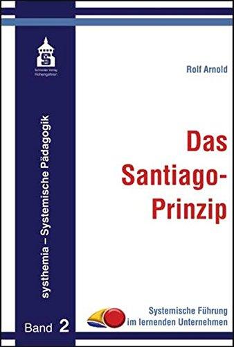 Das Santiago-Prinzip: Systemische Führung im lernenden Unternehmen (systhemia - Systemische Pädagogik)