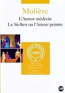 Molière - L'amour médecin + Le Sicilien ou l'Amour peintre