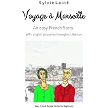 Voyage à Marseille, an easy French story: with english glossaries throughout the text: Volume 3 (Easy French Reader Series for Beginners)