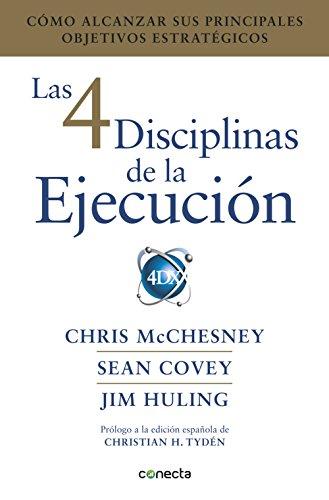 Las 4 disciplinas de la ejecución: Cómo alcanzar sus principales objetivos estratégicos por Chris McChesney