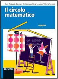 Il circolo matematico. Algebra. Per la Scuola media. Con espansione online