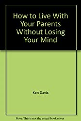 How to Live With Your Parents Without Losing Your Mind