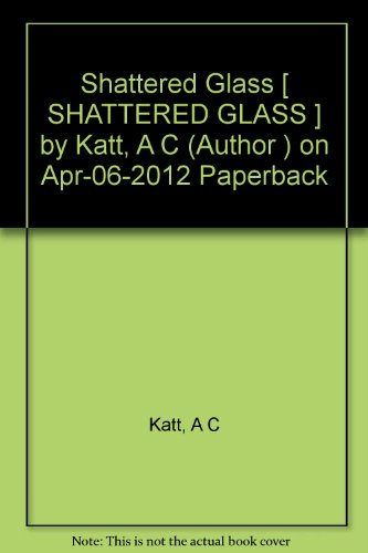 [Shattered Glass [ SHATTERED GLASS ] By Katt, A C ( Author )Apr-06-2012 Paperback