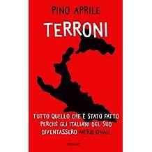 """Terroni: Tutto quello che è stato fatto perché gli italiani del Sud diventassero """"meridionali"""" (Italian Edition)"""