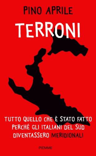 """Terroni: Tutto quello che è stato fatto perché gli italiani del Sud diventassero """"meridionali"""" Terroni: Tutto quello che è stato fatto perché gli italiani del Sud diventassero """"meridionali"""" 41iqTBhI9XL"""