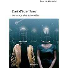 L'art d'être libres au temps des automates: Essais - documents (French Edition)