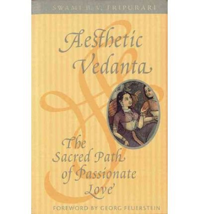 [(Aesthetic Vedanta: The Sacred Path of Passionate Love)] [Author: Swami B.V. Tripurari] published on (March, 1998)