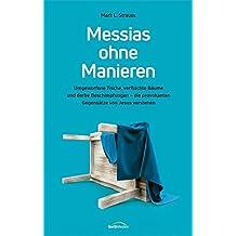Messias ohne Manieren: Umgeworfene Tische, verfluchte Bäume und derbe Beschimpfungen - die provokanten Gegensätze von Jesus verstehen.