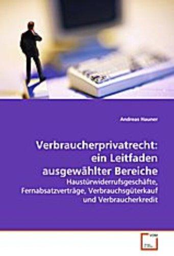 Verbraucherprivatrecht: ein Leitfaden ausgewählter Bereiche: Haustürwiderrufsgeschäfte, Fernabsatzverträge, Verbrauchsgüterkauf und Verbraucherkredit