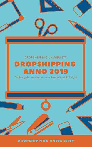 Dropshipping anno 2019: Hoe kan ik binnen 4 weken geld online verdienen? (Dutch Edition)