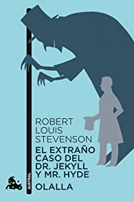 El extraño caso del Dr. Jekyll y Mr. Hyde / Olalla par Robert Louis Stevenson