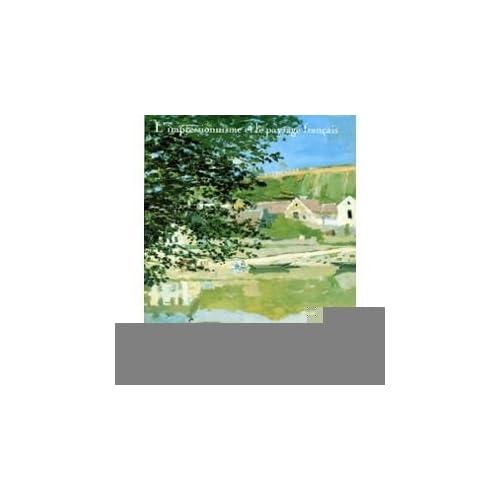 L'Impressionnisme et le paysage français : [exposition], Los Angeles country museum of art, 28 juin-16 septembre 1984 ; the Art institute of Chicago, ... Grand Palais, Paris, 4 février-22 avril 198