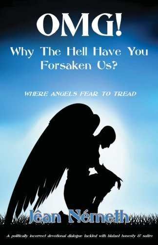 OMG! Why The Hell Have You Forsaken Us?: Where Angels Fear To Tread: Volume 1