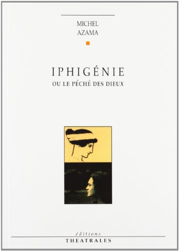 Iphigénie ou Le péché des dieux : [Sceaux, CAC les Gemeaux, 29 mai 1991]