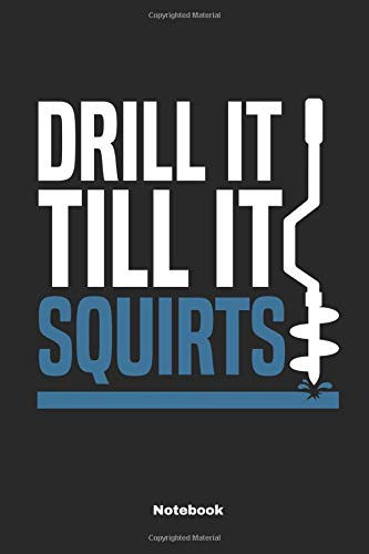 Drill It Till It Squirts Notebook: A Fishing Season Journal Or Diary For Fishermen, Angler & Hobby Fisher - 6 x 9 inches, College Ruled Lined Paper, 108 Pages