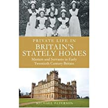 Private Life in Britain's Stately Homes: Masters and Servants in the Golden Age (Robinson Publishing) (Paperback) - Common