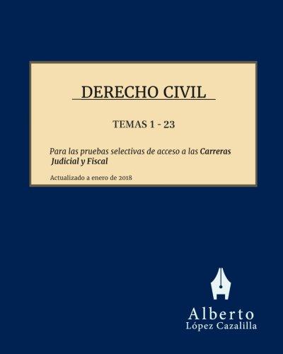 Derecho Civil - Temas 1 a 23: Temas para la preparación de las pruebas de acceso a las Carreras Judicial y Fiscal por Alberto López Cazalilla