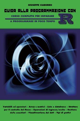 Guida Alla Programmazione Con R: Corso Completo Per Imparare a Programmare in Poco Tempo