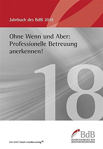 Ohne Wenn und Aber: Professionelle Betreuung anerkennen!: Jahrbuch BdB 2018