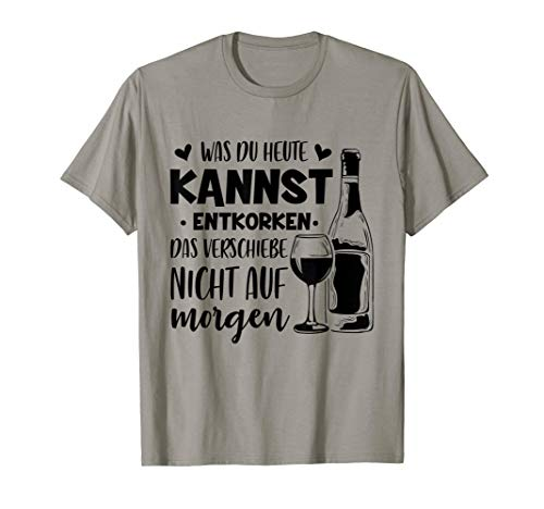 Was Du Heute Kannst Entkorken Rotwein Sekt Wein Geschenk T-Shirt