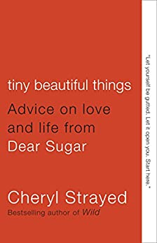Tiny Beautiful Things: Advice on Love and Life from Dear Sugar par [Strayed, Cheryl]