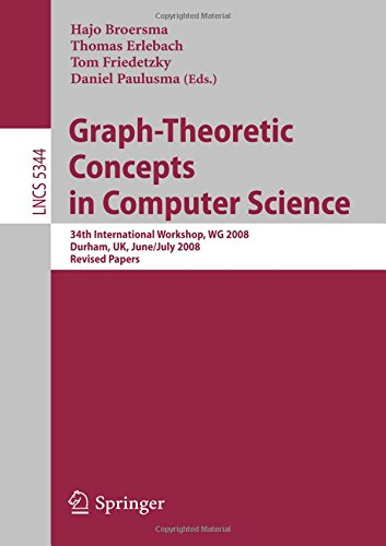 Graph-Theoretic Concepts in Computer Science: 34th International Workshop, WG 2008, Durham, UK, June 30 - July 2, 2008, Revised Papers (Lecture Notes in Computer Science, Band 5344)